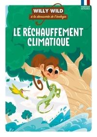 Sophie Tovagliari et Héloïse Lirquet - Willy Wild à la découverte de l'écologie  : Le réchauffement climatique.