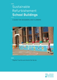 Sophie Trachte et André De Herde - Sustainable Refurbishement School Buildings - A Guide for Designers and Planners.