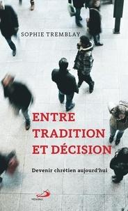 Sophie Tremblay - Entre tradition et décision - Devenir chrétien aujourd'hui.