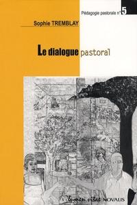 Sophie Tremblay - Le dialogue pastoral - Outils de réflexion et de mise en oeuvre.