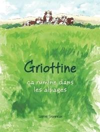 Sophie Trogneux - Griottine Tome 1 : Ça rumine dans les alpages.