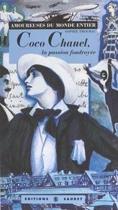 Sophie Troubac - Coco Chanel - La passion foudroyée.