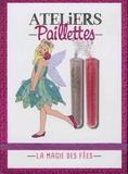 Sophie Truant - La magie des fées - Avec 5 cartes à décorer, 2 tubes de paillettes et 1 petite pique.