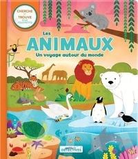 Sophie Vaillancourt et Annie Sechao - Les animaux - Un voyage autour du monde. Cherche et trouve pour les tout-petits.