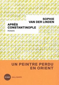 Sophie Van der Linden - Après Constantinople.