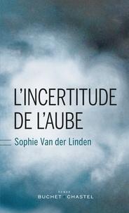 Sophie Van der Linden - L'incertitude de l'aube.