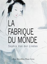 Sophie Van der Linden - La fabrique du monde.