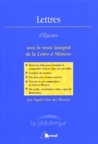 Sophie Van der Meeren - Lettres d'Epicure avec le texte intégral de la Lettre à Ménécée.