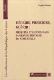 Sophie Vasset - Décrire, prescrire, guérir : médecine et fiction dans la Grande-Bretagne du XVIIIe siècle.