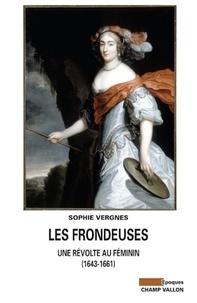 Sophie Vergnes - Les Frondeuses - Une révolte au féminin (1643-1661).