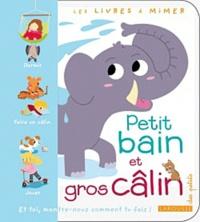 Sophie Verhille - Petit bain et gros câlin - Les livres à mimer.