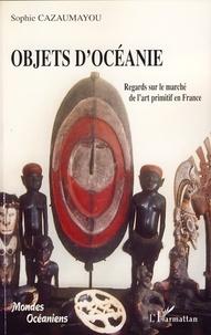 Sophie Viellard- Cazaumayou - Objets d'Océanie - Regards sur le marché de l'art primitif en France.