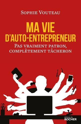 Sophie Vouteau - Ma vie d'auto-entrepreneur - Pas vraiment patron, complètement tâcheron.