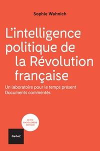 Sophie Wahnich - L'intelligence politique de la Révolution française - Quand le peuple prend la parole, documents commentés.