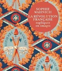 Sophie Wahnich - La Révolution française expliquée en images.