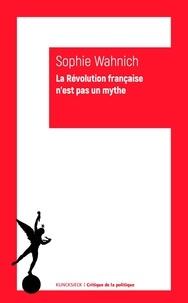 Sophie Wahnich - La Révolution française n'est pas un mythe.