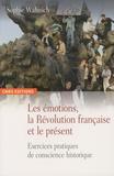 Sophie Wahnich - Les émotions, la Révolution française et le présent - Exercices pratiques de conscience historique.