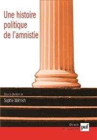 Sophie Wahnich - Une histoire politique de l'amnistie - Etudes d'histoire, d'anthropologie et de droit.