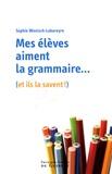 Sophie Wenisch-Labareyre - Mes élèves aiment la grammaire - (Et la savent !).
