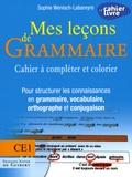 Sophie Wenisch-Labareyre - Mes leçons de Grammaire CE1 - Cahier à compléter et colorier pour structurer les connaissances en grammaire, vocabulaire, orthographe, conjugaison.