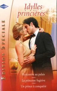 Sophie Weston et Barbara Hannay - Rencontre au palais ; La princesse fugitive ; Un prince à conquérir.
