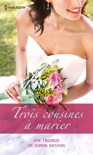 Sophie Weston - Trois cousines à marier - Une trilogie de Sophie Weston.