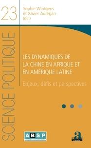 Sophie Wintgens et Xavier Aurégan - Les dynamiques de la Chine en Afrique et en Amérique latine - Enjeux,défis et perspectives.