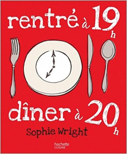 Sophie Wright - Rentré à 19h dîner à 20h.