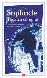 Sophocle - Théâtre complet - Ajax ; Antigone ; Electre ; Oedipe roi ; Les trachiniennes ; Philoctète ; Oedipe à colone ; Les limiers.