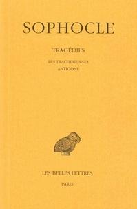 Sophocle et Paul Mazon - Tragédies - Tome 1, Les Trachiniennes ; Antigone.