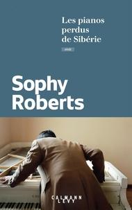 Sophy Roberts - Les pianos perdus de Sibérie.