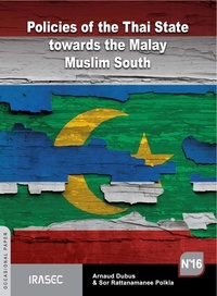 Sor Rattanamanee Polkla et Arnaud Dubus - Policies of the Thai State towards the Malay Muslim South (1978-2010).