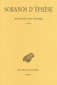 Soranos d'Ephèse - Maladies des femmes - Tome 1, Livre I.