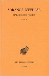 Soranos d'Ephèse - Maladies des femmes - Tome 2, Livre II.