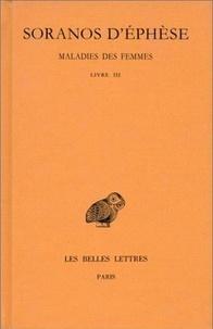 Soranos d'Ephèse - Maladies des femmes - Tome 3, Livre III.