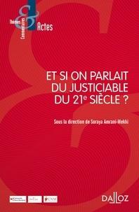 Soraya Amrani-Mekki - Et si on parlait du justiciable du XXIe siècle ?.