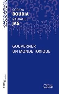 Soraya Boudia et Nathalie Jas - Gouverner un monde toxique.