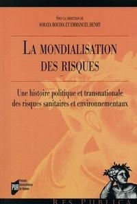 Soraya Boudia et Emmanuel Henry - La mondialisations des risques - Une histoire politique et transnationale des risques sanitaires et environnementaux.