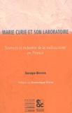 Soraya Boudia - Marie Curie et son laboratoire. - Sciences et industrie de la radioactivité en France.