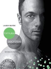 Soraya Bouvier Feder - Laurent Bruyère - Formules secrètes d'un parfumeur.