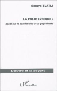 La folie lyrique : Essai sur le surréalisme et la psychiatrie.pdf