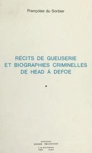 Sorbier françoise Du - Récits de gueuserie et biographies criminelles de Head à Defoe.