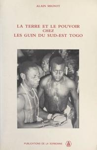 Sorbonne et Alain Mignot - La terre et le pouvoir chez les Guin du Sud-Est du Togo.