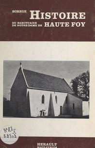 Sorège et A.-H. Hérault - Histoire du sanctuaire de Notre-Dame de Haute-Foy.