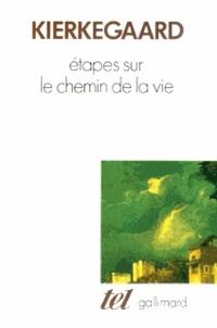 Sören Kierkegaard - Etapes sur le chemin de la vie.