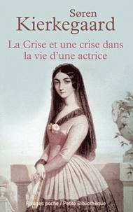 Sören Kierkegaard - La Crise est une crise dans la vie d'une actrice.