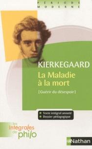La maladie à la mort (Guérir du désespoir)- Un exposé psychologique chrétien pour l'édification et le réveil - Sören Kierkegaard |