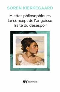 Sören Kierkegaard - Miettes philosophiques - Le concept de l'angoisse. Traité du désespoir.