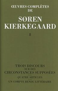 Sören Kierkegaard - Oeuvres complètes - Tome 8, Trois discours sur des circonstances supposées ; Quatre articles ; Un compte rendu littéraire (1845-1846).