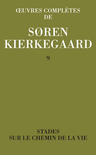 Sören Kierkegaard - Oeuvres complètes - Tome 9, Stades ; Sur le chemin de la vie.